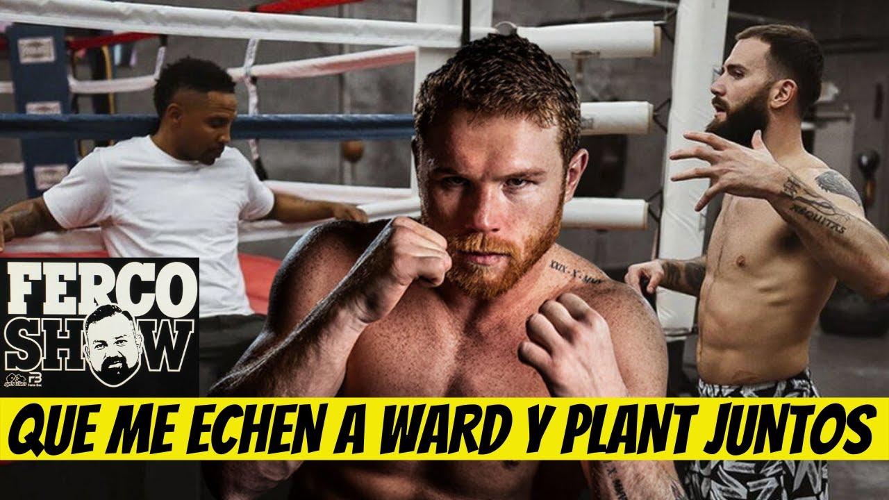 fERCO SHOW: CANELO NO LE PREOCUPA WARD EN LA ESQUINA DE PLANT  Y MUCHO MAS