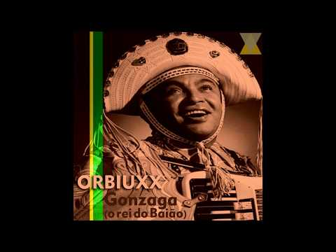 Orbiuxx - Gonzaga(o rei do Baião)