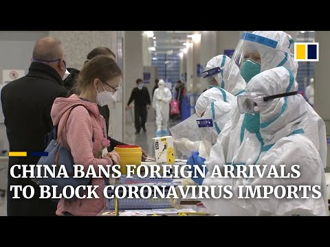 Coronavirus: China bans most foreign arrivals to block imported cases of Covid-19
