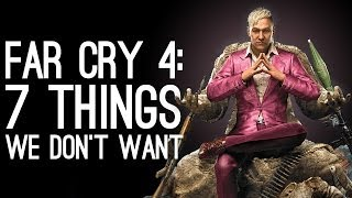 Far Cry 4: 7 Things We Don't Want
