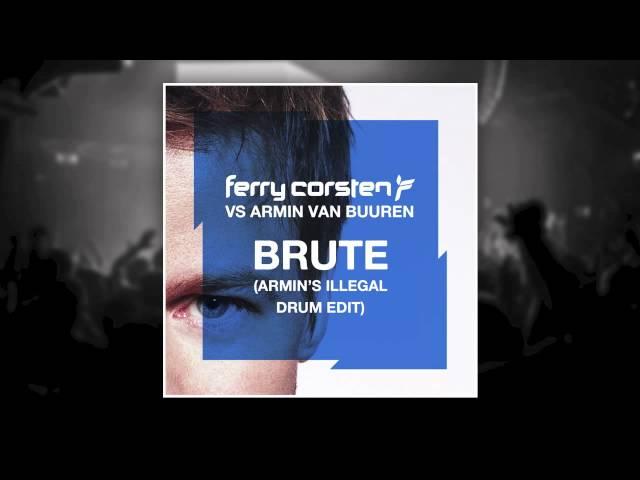 Ferry Corsten vs Armin van Buuren - Brute (Armins Illegal Drum Edit) [HD]