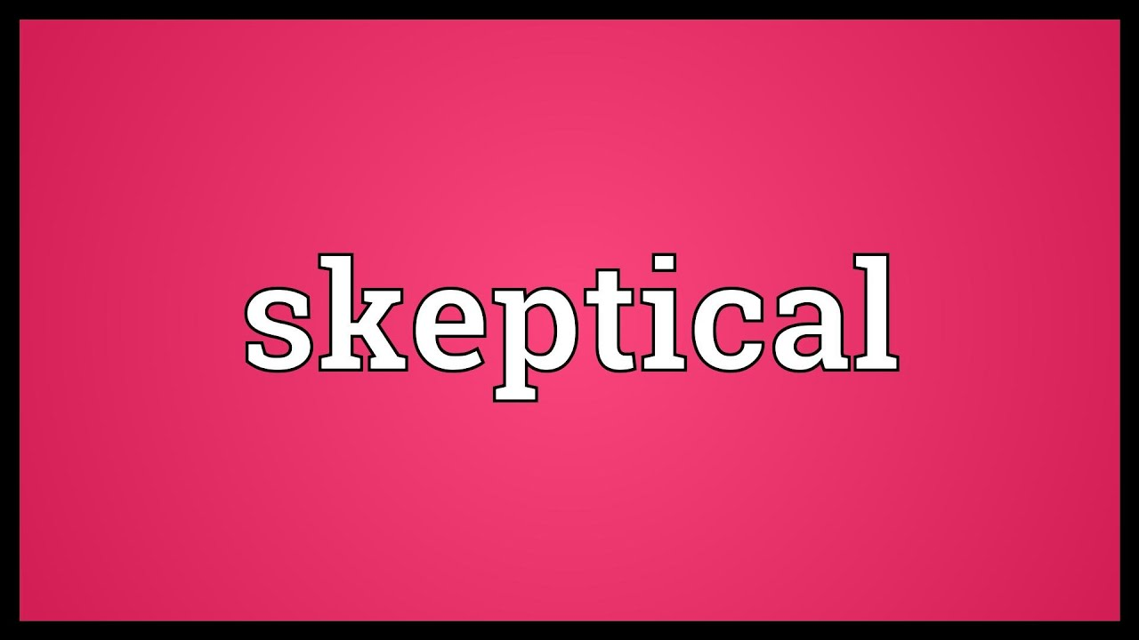 skeptical meaning youtube