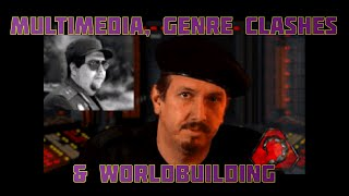 Multimedia, Genre Clashes and Worldbuilding