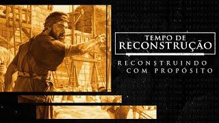 Tempo de Reconstrução: Reconstruindo com propósito- Pr. Francisco Chaves