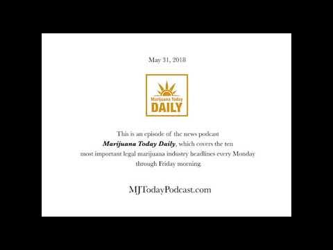 Thursday, May 31, 2018 Headlines | Marijuana Today Daily News