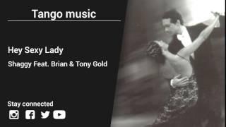 Shaggy Feat. Brian & Tony Gold – Hey Sexy Lady - Tango music