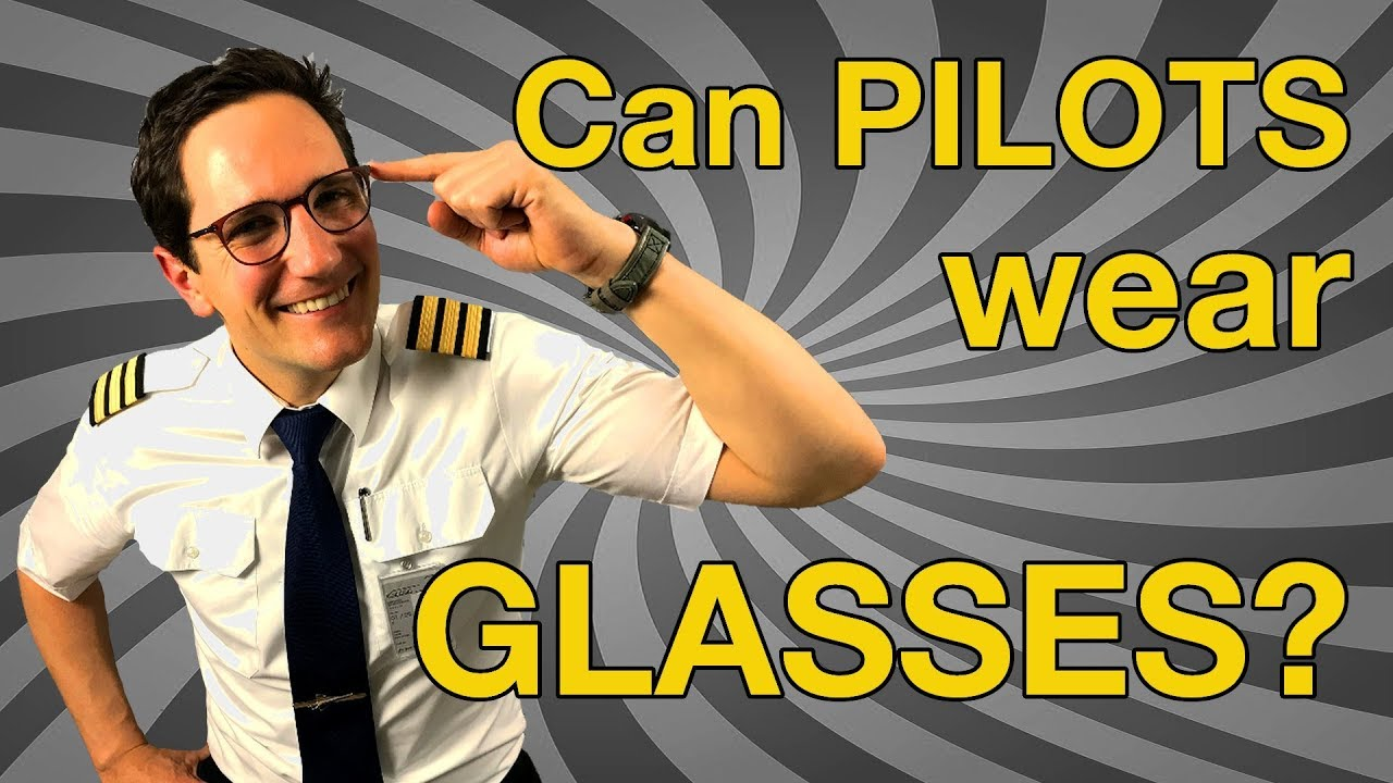Can Pilots Wear Glasses Or Contacts