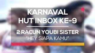 2 Racun Youbi Sister - Hey Siapa Kamu (Karnaval HUT Inbox 9 Tahun)