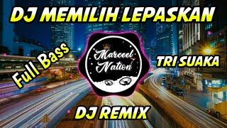 DJ MEMILIH LEPASKAN    TRI SUAKA DJ REMIX