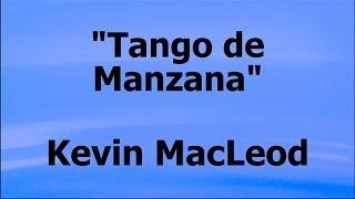 TANGO DE MANZANA - Kevin MacLeod - (Royalty-free Music)