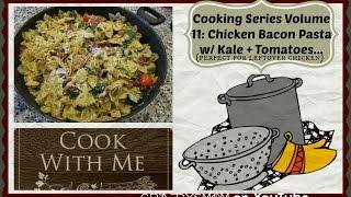 Cooking Series | Volume 11: Chicken Bacon Pasta W/ Kale + Tomato