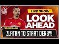 Man United vs Man City   ZLATAN to START For Man Utd!