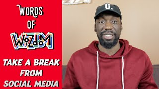 "Words of Wizdom - ""Take A Break From Social Media!!"""