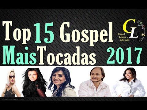 Top 15 Músicas Gospel Edificantes mais TOCADAS em 2017 - Louvores Gospel