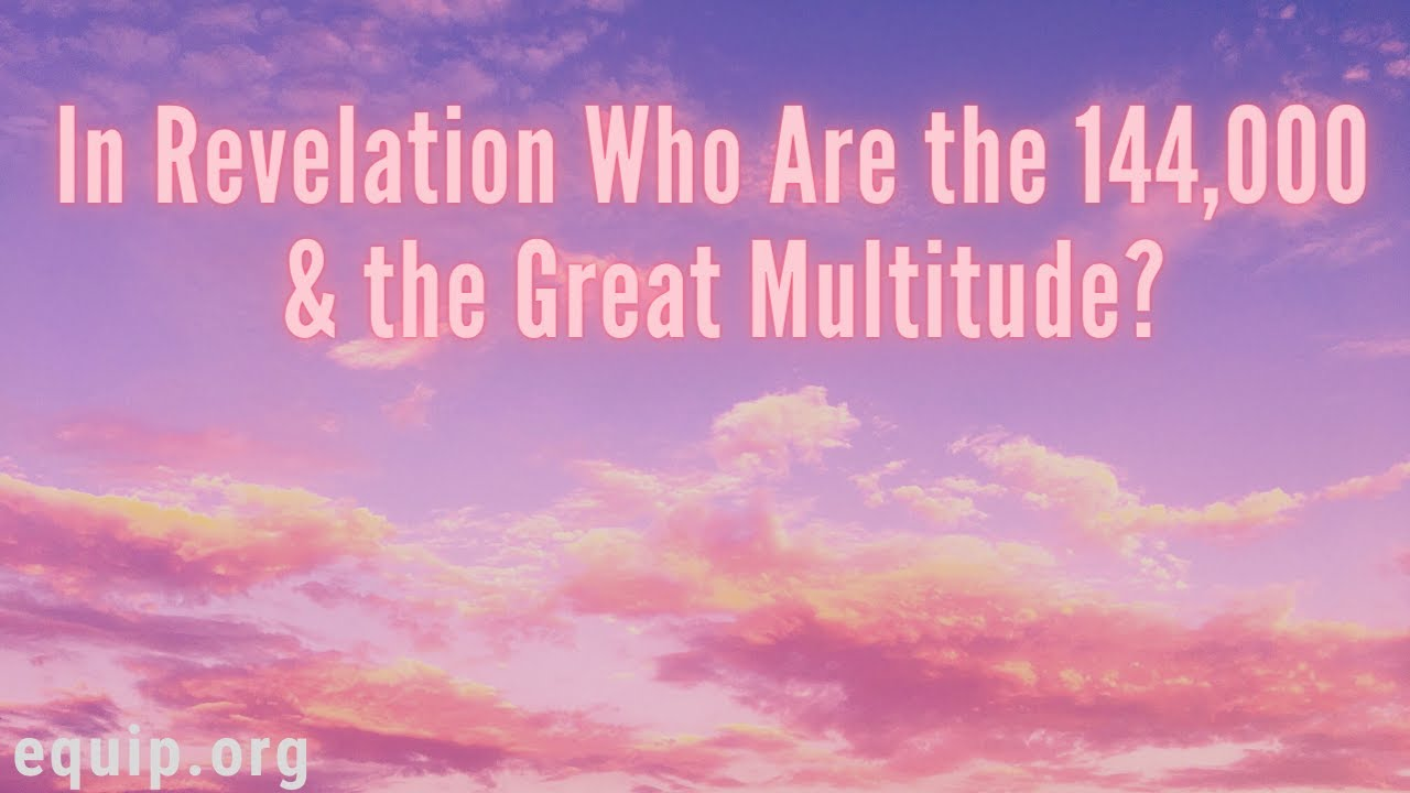 Who Are the 144,000 and the Great Multitude?