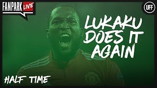 Lukaku Does It Again - Manchester United 1 - 0 Brighton - Half Time Phone In - FanPark Live