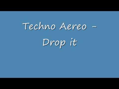 Techno Aereo - Drop It