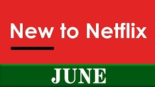 New to Netflix: June 2019