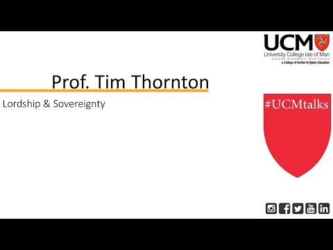 "UCM History & Heritage Lecture Series - Prof. Tim Thornton ""Lordship & Sovereignty"""
