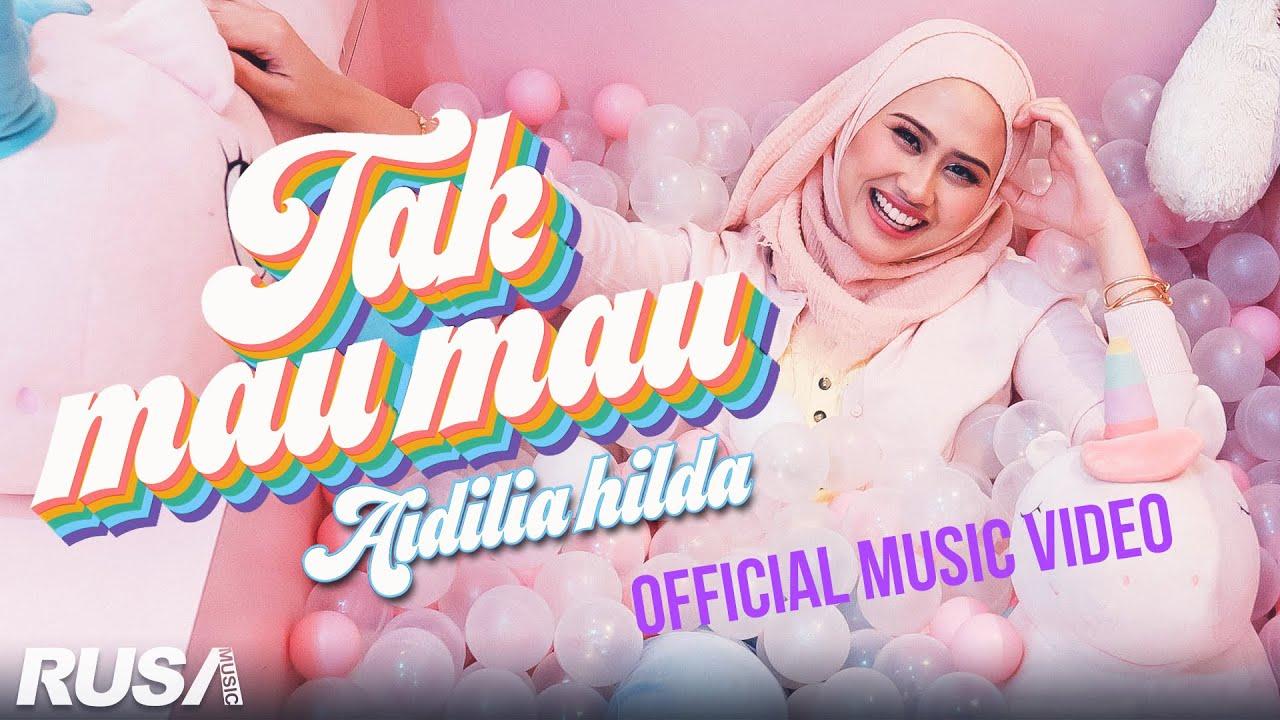 Aidilia Hilda - Tak Mau Mau [Official Music Video]