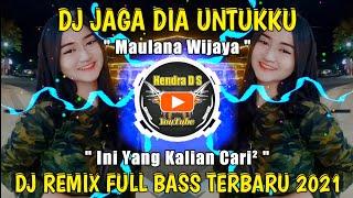DJ JAGA DIA UNTUKKU ( Maulana Wijaya ) 🎶 REMIX FULL BASS TERBARU 2021