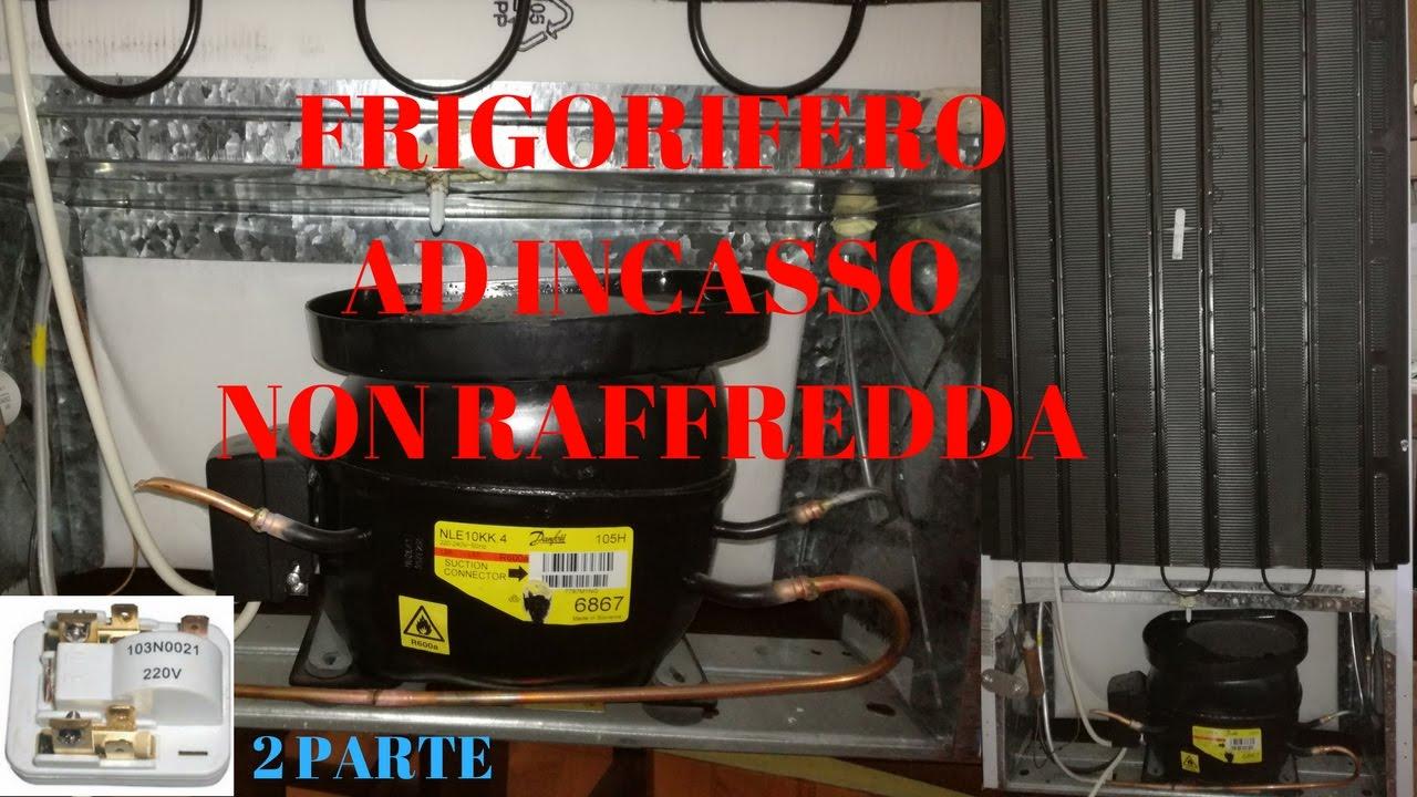 FRIGORIFERO AD INCASSO NON RAFFREDDA PARTE 2 - YouTube
