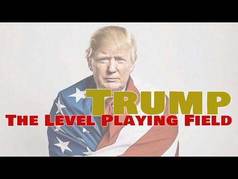 Trump: The Level Playing Field