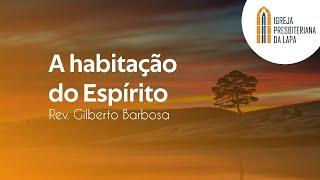 A habilitação do Espírito - Rev. Gilberto Barbosa