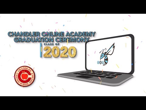 Chandler Online Academy Class of 2020 Virtual Graduation Ceremony