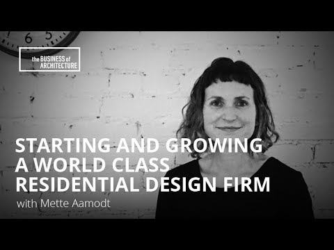 Starting and Growing a World Class Residential Design Firm with Mette Aamodt
