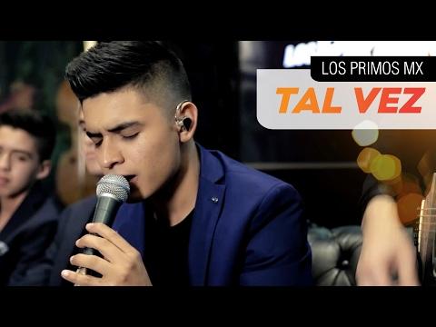 Los Primos MX -  Tal Vez  [El poder de la música]