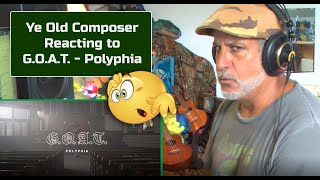Old Guy REACTS To POLYPHIA G.O.A.T. | Composer Point Of View