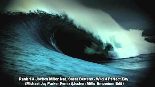 Rank 1, Jochen Miller feat Sarah Bettens-Wild & Perfect Day (Michael Jay Parker Remix) [+HD video]