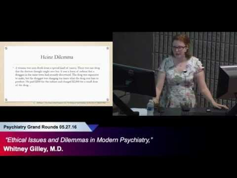 """""""Ethical Issues And Dilemmas In Modern Psychiatry,"""" Whitney Gilley, M.D."""