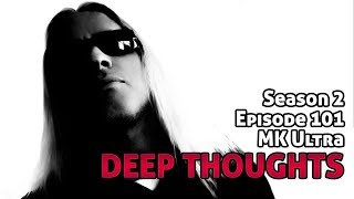 Deep Thoughts Ep 101: MK Ultra