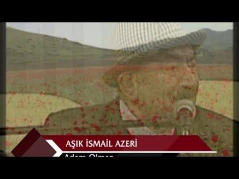 İSMAİL AZERİ - ADAM OLMAZ