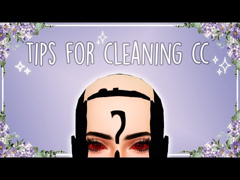 ✧*+:。 The Sims 4: Tips For Cleaning CC 。:+*✧