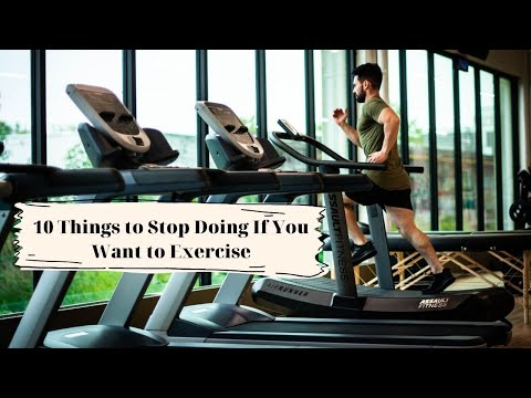 10 things to stop doing if you want to exercise