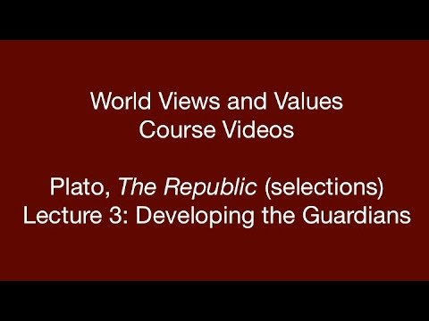 World Views and Values: Plato, Republic (lecture 3)