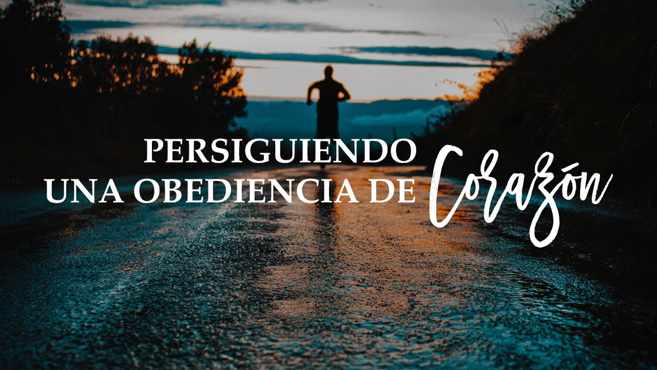 OBEDIENCIA DE CORAZÓN--OBEDIENCE OF HEART