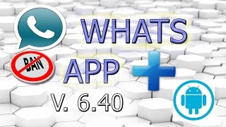 Descargar Whats App Plus | Ulitma version 6.40 Android | SIN BANEO!!!! 2016 MEGA | MEDIAFIRE