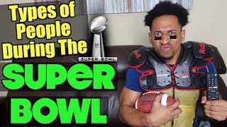 TYPES OF PEOPLE DURING THE SUPER BOWL