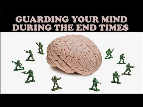GUARDING YOUR MIND DURING THE END TIMES