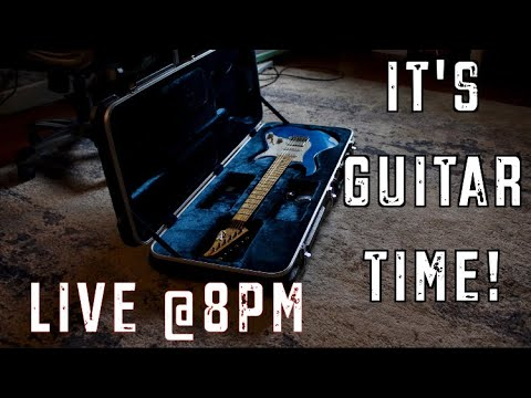 It's Guitar Time! ( LIVE @ 8pm Eastern)