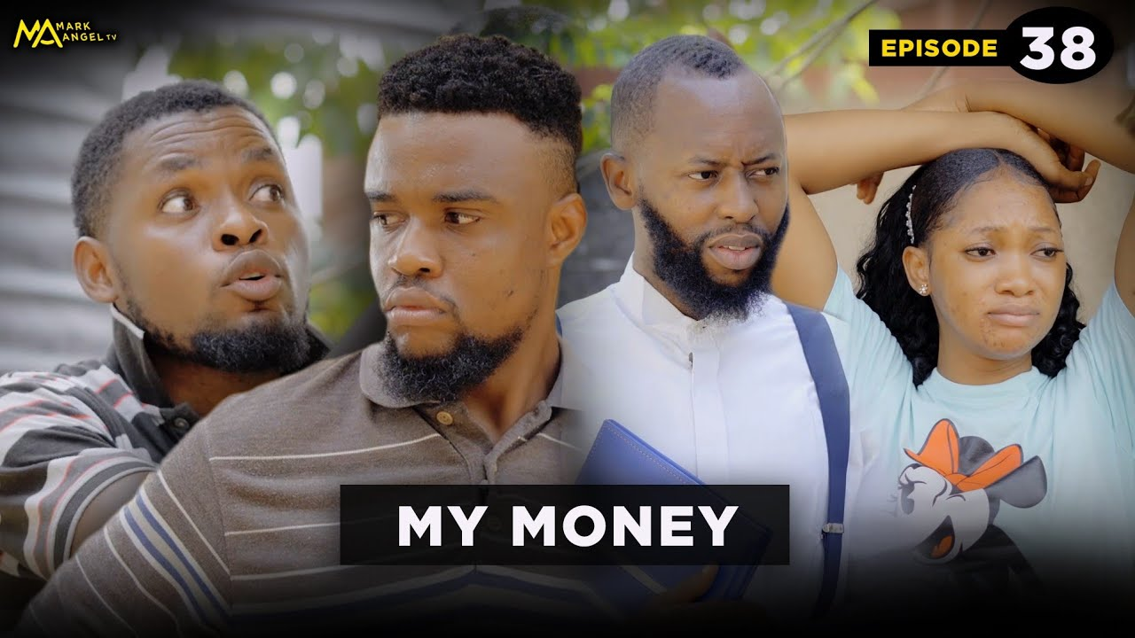 MY MONEY - Episode 38 (Mark Angel TV)