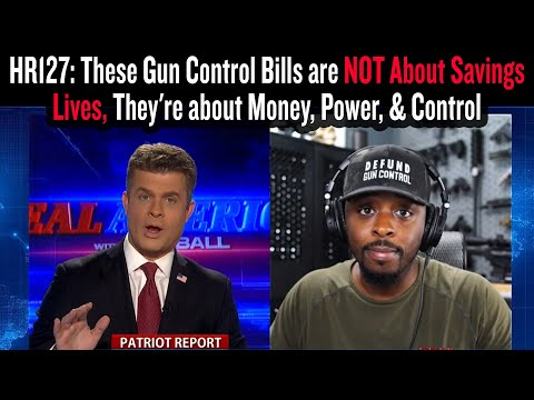HR127: These Gun Control Bills are NOT About Savings Lives, They're about Money, Power, & C