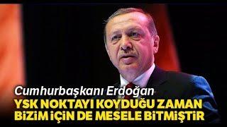 Cumhurbaşkanı Erdoğan: 'YSK Noktayı Koyduğu Zaman Bizim İçin de Mesele Bitmiştir'