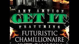 AKT Aktion - GET IT - ft. Futuristic - Chamillionaire - Kutt Calhoun