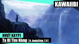 Ta Đi Tìm Nàng - Nhựt Kaypj ft. AndyShin & T.C [ Video Lyrics ]