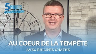 5 minutes essentielles - Philippe Chatre - Au cœur de la tempête